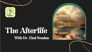 The Afterlife (Day 2 part 1) - Dr. Eiad Soudan at NAMCC Masjid Aisha