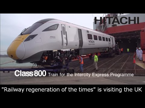 """The Arrival of Class 800 Train for the """"IEP"""" in the UK - Hitachi"""