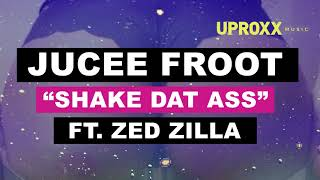 Jucee Froot - Shake Dat Ass ft. Zed Zilla - UPROXX ARTIST ON THE RISE