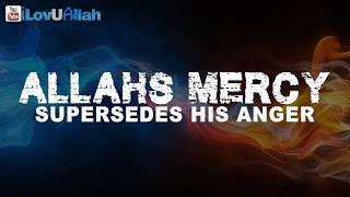 Allahs Mercy Supersedes His Anger| Powerful Reminder