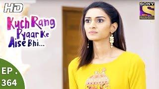 Kuch Rang Pyar Ke Aise Bhi - कुछ रंग प्यार के ऐसे भी - Ep 364 - 21st July, 2017
