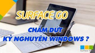 Surface News: Surface Go ra đời chấm dứt kỷ nguyên của Windows?