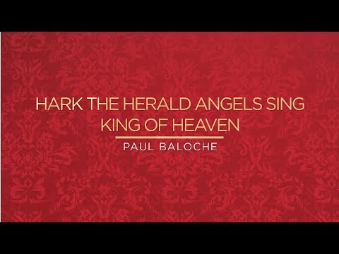 Hark The Herald Angels Sing  King Of Heaven from Paul Baloche...
