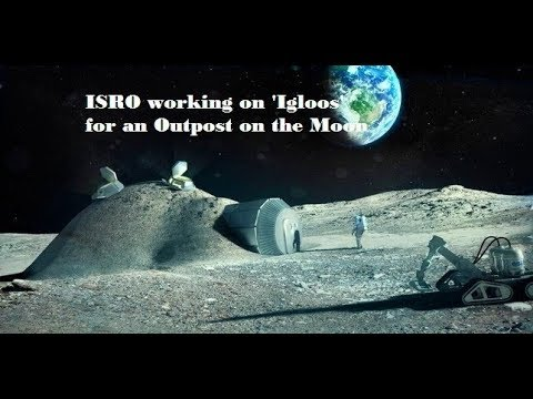 ISRO in plans to build 'igloos' on the Moon,  ISRO's effort to build an outpost on the Moon