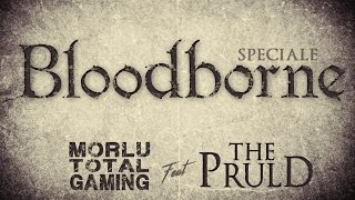 SPECIALE BLOODBORNE ! - MORLU TOTAL GAMING & THE PRULD