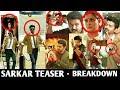 Sarkar Teaser   Breakdown   Thalapathy Vijay   AR Murugadoss   Sarkar Official Teaser   Sarkar