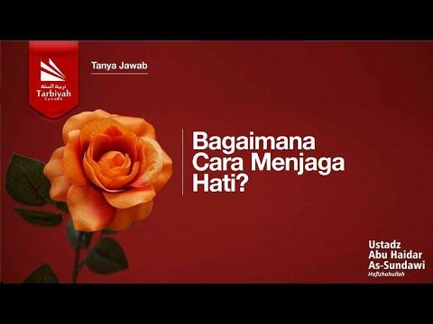 Soal Jawab | Bagaimana Cara Menjaga Hati..? - Ustadz Abu Haidar As Sundawy