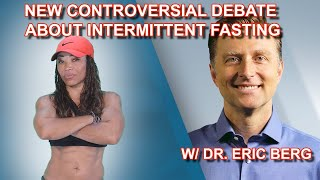 NEW CONTROVERSIAL DEBATE W/ DR BERG ON INTERMITTENT FASTING & KETO