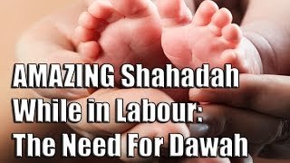 AMAZING Shahadah While in Labour: The Need For Dawah – Alyas Karmani