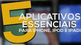5 Aplicativos ESSENCIAIS para iPhone, iPod e iPad!