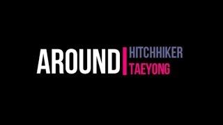 Hitchhiker X 태용 (TAEYONG) – AROUND  LYRICS (Rom|Eng)