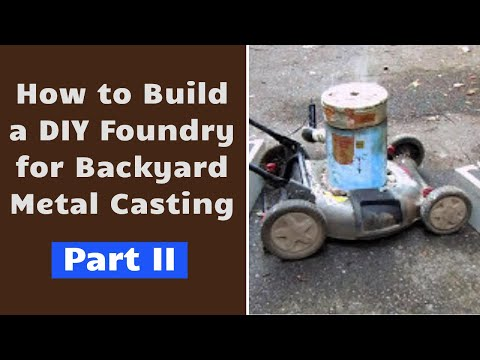 DIY Foundry for Backyard Metal-casting Part II