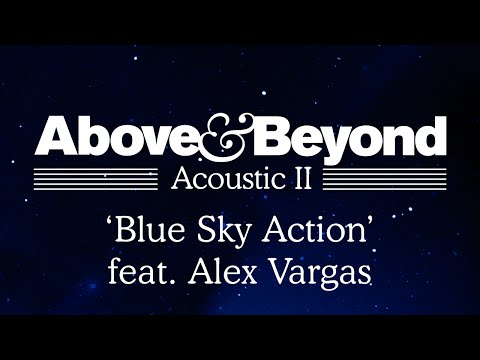 Above & Beyond Blue Sky Action ft. Alex Vargas music videos 2016