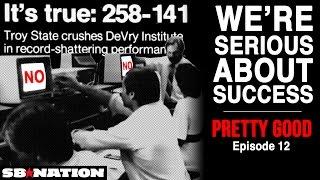 Troy State 253, DeVry 141   Pretty Good, Episode 12