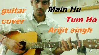Main Hu Tu Ho - ARIJIT SINGH - COMPLETE GUITAR COVER LESSON CHORDS -  Days Of Tafree
