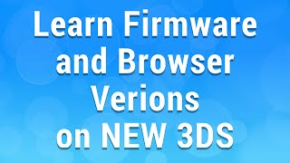 How to know NEW 3DS Firmware Version and Browser Ver.