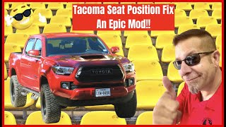 Tacoma Seat Position Fixed!  An Epic Mod!!