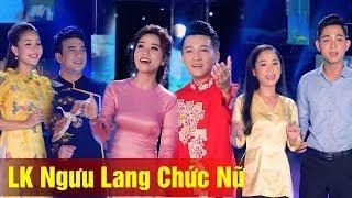 LK Ngưu Lang Chức Nữ - Nhiều ca sĩ | Nhạc Vàng Bolero Xưa Hay Ngây Ngất MV HD
