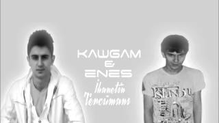 Enes & KaWGaM   İhanetin Tercumanı 2012 mp3