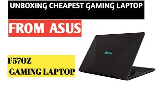 ASUS F570Z Gaming Laptop Unboxing  | Is it one of the Cheapest Gaming Laptop from ASUS in India