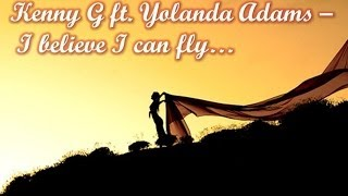 Kenny G ft. Yolanda Adams - I believe I can fly