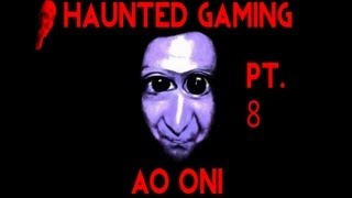 Haunted Gaming - Ao Oni (Part 8 + Download)