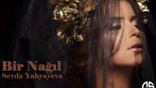 Sevda Yahyayeva - Bir Nagil