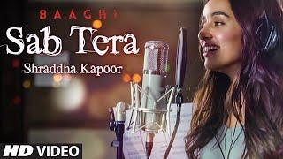 Shraddha Kapoor : SAB TERA Song | BAAGHI | Tiger Shroff, Armaan Malik | Amaal Mallik, Sabbir Khan
