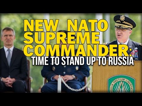 NEW NATO SUPREME COMMANDER: TIME TO STAND UP TO RUSSIA