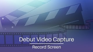 Debut Video Capture Software | Record Screen