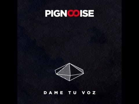 Pignoise - Dame Tu Voz