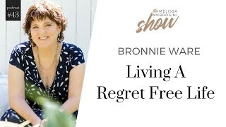 43: Bronnie Ware on Living A Regret Free Life with Melissa Ambrosini