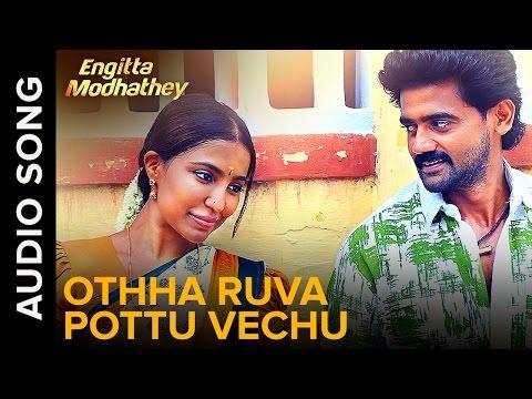 Othha Ruva Pottu Vechu - Oppari | Full Audio Song | Engitta Modhathey Tamil Movie 2016