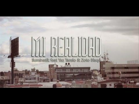 ILUMINATIK FEAT YAZ TARELO Y ZOTO BLAQUE - MI REALIDAD VIDEOCLIP