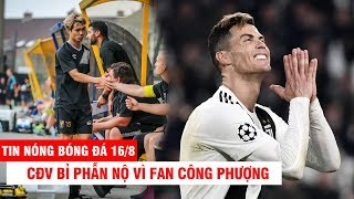 TIN NÓNG BÓNG ĐÁ 16/8 | CĐV Bỉ phẫn nộ vì fan Công Phượng – Giá của Ronaldo thấp hơn cả Lukaku
