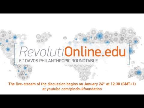 "6th Davos Philanthropic Roundtable ""RevolutiOnline.edu - Online Education Changing the World"""