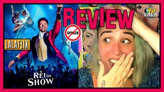 CRÍTICA: O REI DO SHOW + EXTRAS - SEM SPOILERS  (The Greatest Showman REVIEW) • LALAFLIX