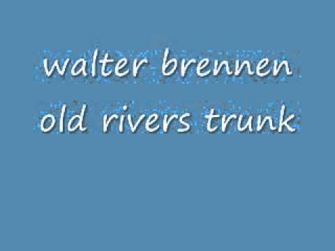 walter brennan , old rivers trunk
