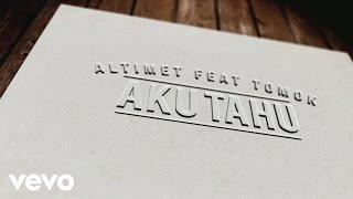 download lagu Altimet - Aku Tahu Featuring Tomok gratis
