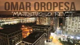 Omar Oropesa | Majestuoso Rey | Video Oficial HD