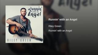 Riley Green Runnin' With An Angel