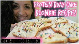 30 BEFORE 30 || Day 11: Protein Birthday Cake Blondie Recipe!