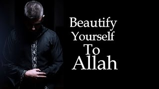 Beautify Yourself To Allah In Prayer - Nouman Ali Khan
