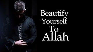 Beautify Yourself To Allah In Prayer - Nouman Ali Khan
