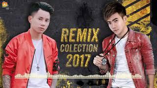 Lê Bảo Bình Remix, Phạm Trưởng Remix 2017 Liên Khúc Nhạc Trẻ Remix Hay Nhất 2017