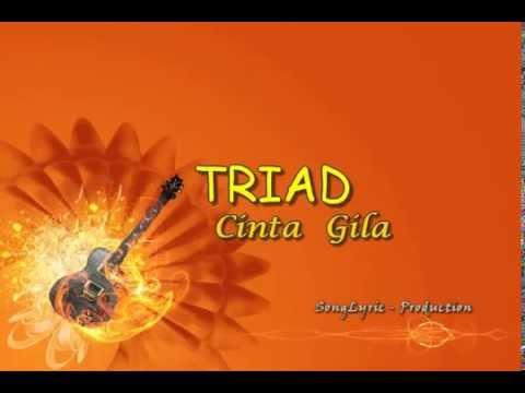 TRIAD - Cinta Gila (Song Lyric Production)