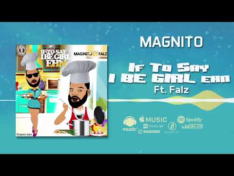 "Magnito – ""If To Say I Be Girl Ehn"" ft. Falz"