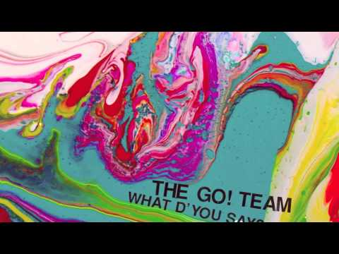 The Go Team - What Dyou Say