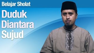 Kajian Fiqih Islam: Belajar Sholat Bagian 34 Duduk diantara Dua Sujud - Ustadz Abdullah Zaen, MA