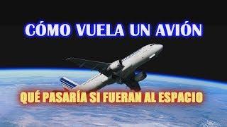 ¿Cómo vuela un avion y por qué no puede ir al espacio?